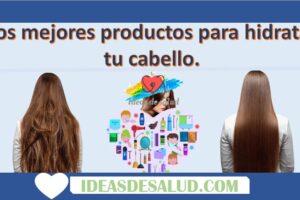 Los mejores productos para hidratar tu cabello